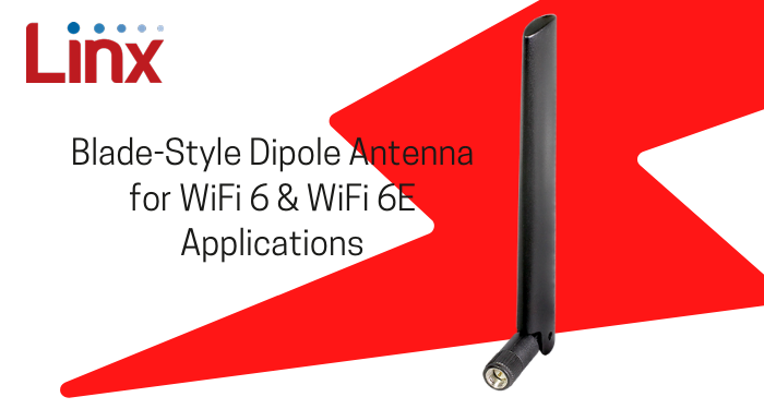 Linx Introduces  Dipole, Blade-Style Antenna for Wi-Fi 6/6E Applications